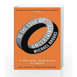 At the Edge of Uncertainty: 11 Discoveries Taking Science by Surprise by Michael Brooks Book-9781781251270