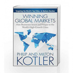 Winning Global Markets: How Businesses Invest and Prosper in The World's High-Growth Cities by Philip Kotler Book-9788126552641