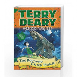 Greek Tales: The Boy Who Cried Horse by Terry Deary Book-9781472942012