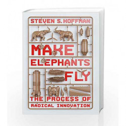 Making Elephants Fly: The Process of Radical Innovation by Steven Hoffman Book-9780349418834