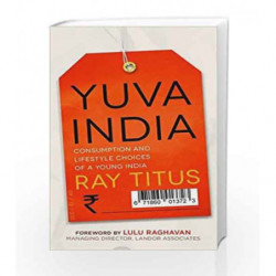 Yuva India: Consumption and Lifestyle Choices of a Young India by Titus, Ray Book-9788184006513