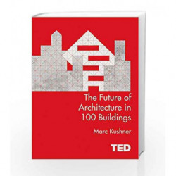 The Future of Architecture in 100 Buildings: TED Series by Kushner Mark Book-9781471141768