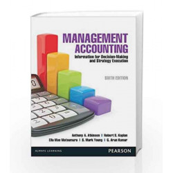 Management Accounting: Information for Decision Making and Strategy Execution, 6e by Atkinson/Kumar Book-9789332520615