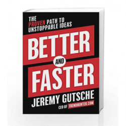 Better and Faster: The Proven Path to Unstoppable Ideas by Jeremy Gutsche Book-9780804188456