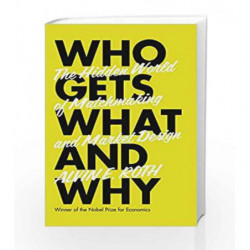 Who Gets What - And Why The Hidden World of Matchmaking and Market Design by Alvin E. Roth Book-9780007583171