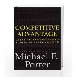 Competitive Advantage: Creating and Sustaining Superior Performance by Michael E. Porter Book-