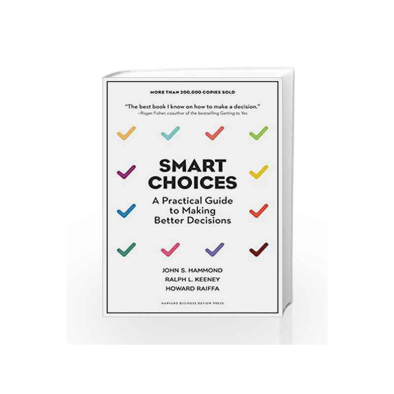 Smart Choices: A Practical Guide to Making Better Decisions by HAMMOND JOHN  S-Buy Online Smart Choices: A Practical Guide to Making Better Decisions