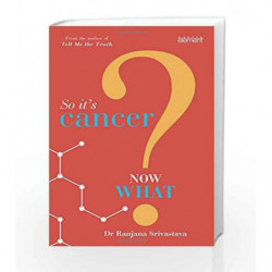 So It's Cancer: Now What? by Ranjana Srivastava Book-9789351771128