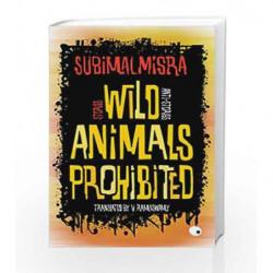 Wild Animals Prohibited: Stories, Anti-stories by Subimal Misra Book-9789351364740