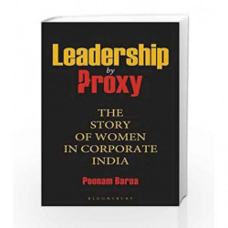 Leadership by Proxy: The Story of Women in Corporate India by Poonam Barua Book-9789385436352