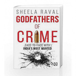 Godfathers of Crime: Face-to-face with India's Most Wanted by Sheela Raval Book-9789350099766