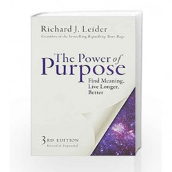 The Power of Purpose: Find Meaning, Live Longer, Better by Richard J. Leider Book-9781626568129