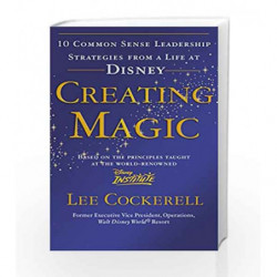 Creating Magic: 10 Common Sense Leadership Strategies from a Life at Disney by Lee Cockerell Book-9780091929121