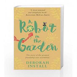 A Robot In The Garden by Deborah Install Book-9781784160524