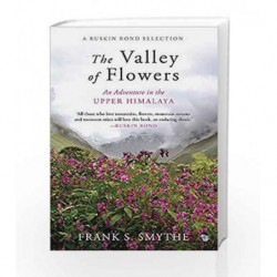 The Valley of Flowers: An Adventure in the Upper Himalaya by Frank S. Smythe Book-9789385288418