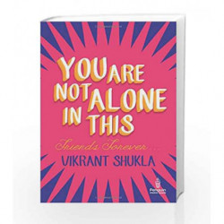 You are Not Alone in This: Friends Forever by Vikrant Shukla Book-9780143417460