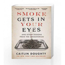 Smoke Gets in Your Eyes by Caitlin Doughty Book-9781782111054