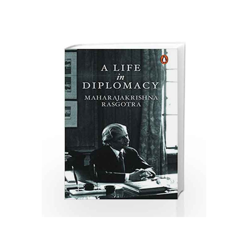 A Life in Diplomacy by RASGOTRA MAHARAJAKRISHNA-Buy Online A Life in  Diplomacy Book at Best Price in India:Madrasshoppe com