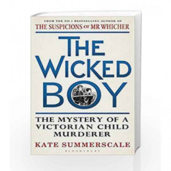 The Wicked Boy: Shortlisted for the CWA Gold Dagger for Non-Fiction 2017 by Summerscale, Kate Book-9781408851159