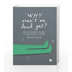 Why Aren't We Dead Yet?: The Survivor's Guide to the Immune System by Idan Ben-Barak Book-9789351778370