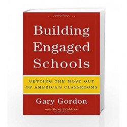 Building Engaged Schools: Getting the Most Out of America's Classrooms by Gary Gordon With Steve Crabtree Book-9781595620101