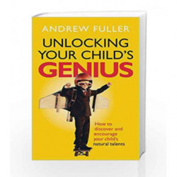 Unlocking Your Child's Genius: How to discover and encourage your child's natural talents by Fuller, Andrew Book-9781785040733
