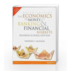 The Economics of Money, Banking and Financial Markets - The Business School Edition by Frederic S. Mishkin Book-9789332545021