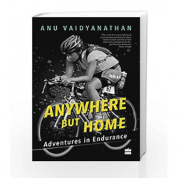 Anywhere But Home: Adventures in Endurance by Anu Vaidyanathan Book-9789351775249