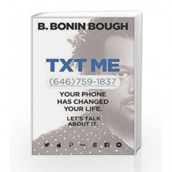 Txt Me: Your Phone Has Changed Your Life. Let's Talk about It. by Bough, B. Bonin Book-9781942952374