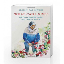 What Can I Give?: Life lessons from My Teacher - Dr A.P.J. Abdul Kalam by Srijan Pal Singh Book-9780143334262