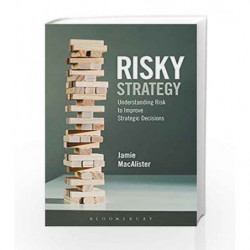 Risky Strategy, Understanding Risk to Improve Strategic Decisions by Jamie MacAlister Book-9781472926043