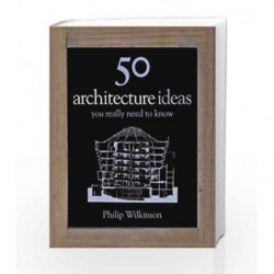 50 Architecture Ideas You Really Need to Know (50 Ideas You Really Need to Know series) by Philip Wilkinson Book-9781848660656