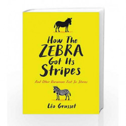How the Zebra Got its Stripes: Tales from the Weird and Wonderful World of Evolution by Grasset, L?o Book-9781781256282