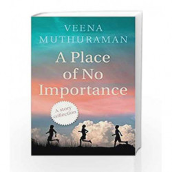 A Place of No Importance by Muthuraman, Veena Book-9788193284117