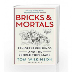 Bricks & Mortals: Ten Great Buildings and the People They Made by Tom Wilkinson Book-9781408843673