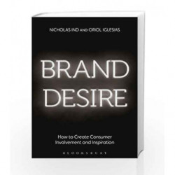 Brand Desire: How to Create Consumer Involvement and Inspiration by Nicholas Ind and Oriol Iglesias Book-9781472936233