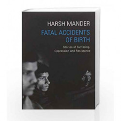 Fatal Accidents of Birth: Stories of Suffering, Oppression and Resistance by Harsh Mander Book-9789386050878