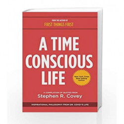A Time Conscious Life: Inspirational Philosophy from Dr. Covey                  s Life by Stephen R. Covey Book-9781633532724