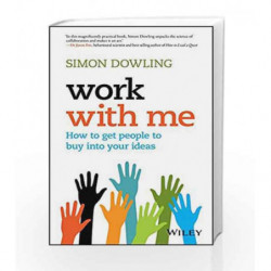 Work with Me: How to Get People to Buy into Your Ideas by Simon Dowling Book-9788126565702