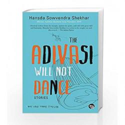 The Adivasi Will Not Dance: Stories by Hansda Sowvendra Shekhar Book-9789385288937