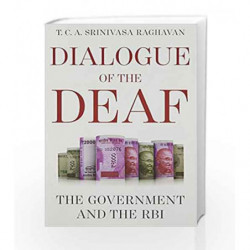 Dialogue of the Deaf: The Government and the RBI by Raghavan,T.C.A.Srinivasa Book-9789386224484