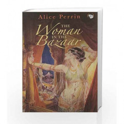 The Woman in the Bazaar by Alice Perrin Book-9789386338464