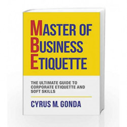 Master of Business Etiquette: The Ultimate Guide to Corporate Etiquette and Soft Skills by Cyrus M. Gonda Book-9789385492723