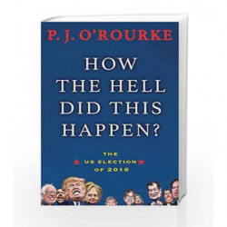 How the Hell Did This Happen? by P.J. O'Rourke Book-9781611855227