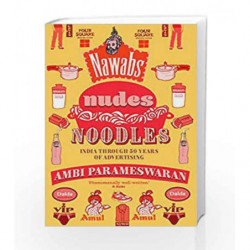 Nawabs, Nudes, Noodles: India through 50 Years of Advertising by Ambi Parameswaran Book-9789386215130
