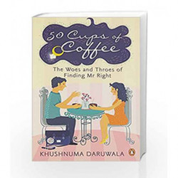 50 Cups of Coffee: The Woes and Throes of Finding Mr Right by Khushnuma Daruwala Book-9780143428206