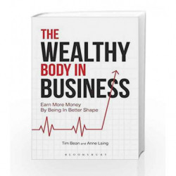 The Wealthy Body In Business: Earn More Money By Being In Better Shape by Anne Laing Book-9781472935144