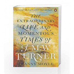 Turner: The Extraordinary Life and Momentous Times of J. M. W. Turner by Franny Moyle Book-9780241964569