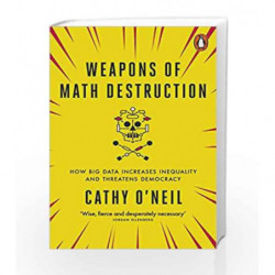 Weapons of Math Destruction: How Big Data Increases Inequality and Threatens Democracy by Cathy O'Neil Book-9780141985411