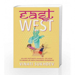 East or West: An NRI Mother's Manual on How to Bring up Desi Children Overseas by Vinati,Sukhdev Book-9789386224682